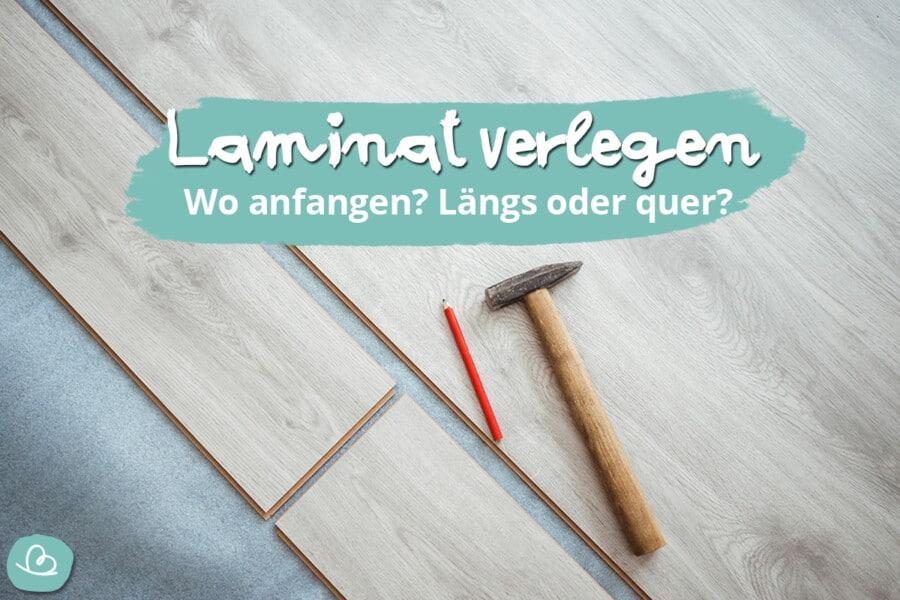 Laminat verlegen: wo anfangen? Längs oder quer?